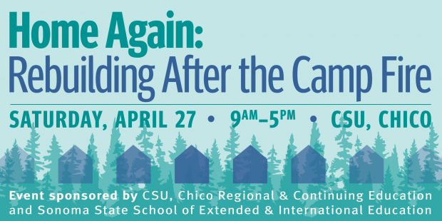 Home Again: Rebuilding After the Camp Fire . Saturday, April 27, CSU, Chico