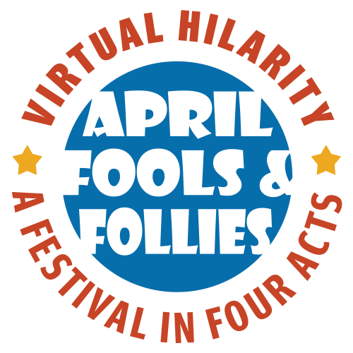 OLLI Play Festival: April Fools & Folly. Virtual Hilarity. A Festival in Four Acts.