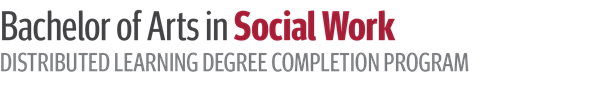 Bachelor of Arts in Social Work Distributed Learning Degree Completion Program