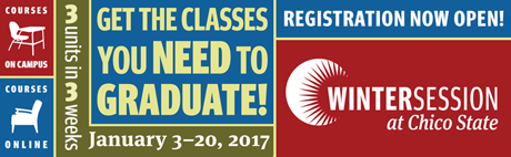 Winter Session at Chico State | Registration now open | Get the classes you need to graduate | courses online and courses on campus | 3 units in three weeks | January 3-20, 2017